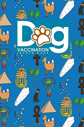 Dog Vaccination Record Book: Canine Vaccine Record, Vaccination Record, Puppy Vaccination Record Template, Vaccine Book, Cute Ancient Egypt Pyramids Cover (Dog Vaccination Records Book) (Volume 14)