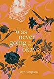 it was never going to be okay