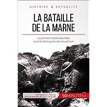 La bataille de la Marne: La première victoire des Alliés ou la fin de la guerre de mouvement (Grandes Batailles t. 10) (French Edition)