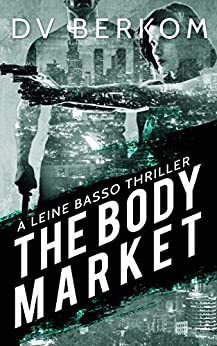 The Body Market: A Leine Basso Thriller (Volume 3) by [Berkom, D.V.]