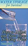 img - for Water Storage for Survival: How to Collect and Store Clean Drinking Water: (How to Store Water, Prepper's Guide) book / textbook / text book