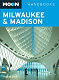 Front cover for the book Moon Handbooks Milwaukee & Madison by Thomas Huhti