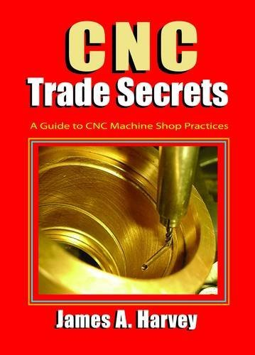 Read Online By James Harvey - CNC Trade Secrets: A Guide to CNC Machine Shop Practices (3rd Edition) (2014-10-30) [Paperback] ebook