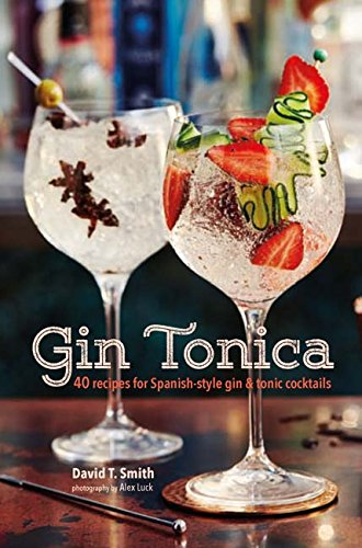 Gin Tonica: 40 recipes for Spanish-style gin and tonic cocktails by David T Smith