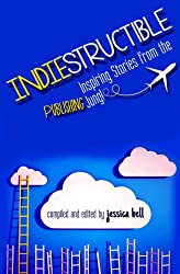 Indiestructible: Inspiring Stories from the Publishing Jungle