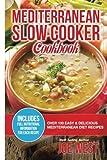 Mediterranean Diet: Mediterranean Slow Cooker Cookbook - Easy & Delicious Mediterranean Diet Recipes (Mediterranean Diet, Slow Cooker Cookbook, ... Diet For Beginners, Mediterranean Recipes)