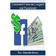 Comment Faire de l'argent par Facebook: Revenu passif avec Facebook Ads (French Edition)