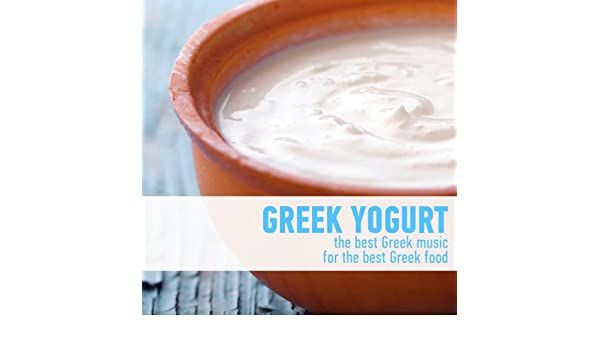 Greek Yogurt - The Best Greek Music for the Best Greek Food by Various artists on Amazon Music - Amazon.com