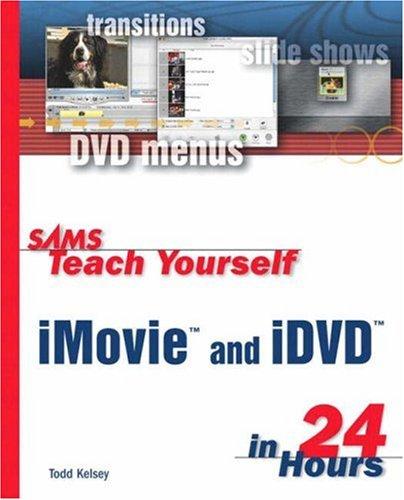 Sams Teach Yourself iMovie and iDVD in 24 Hours pdf epub