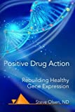 img - for Positive Drug Action: Rebuilding Healthy Gene Expression book / textbook / text book