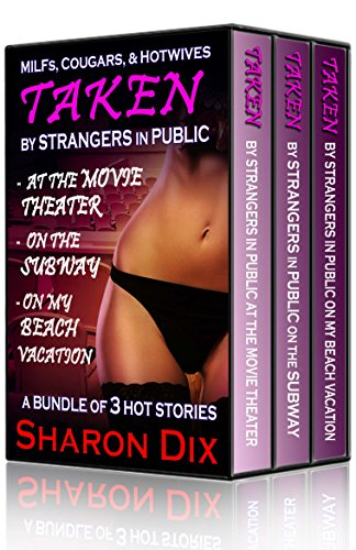 MILFs, Cougars, and Hotwives Taken by Strangers in Public Bundle: 3 Stories of Mature BBW MILF Cougar Interracial Group Exhibitionism Cuckold Erotica