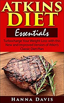 Atkins Diet Essentials: Turbocharge Your Weight Loss with this New and Improved Version of Atkins' Classic Diet Plan (Healthy Life Series Book 3) by [Davis, Hanna]