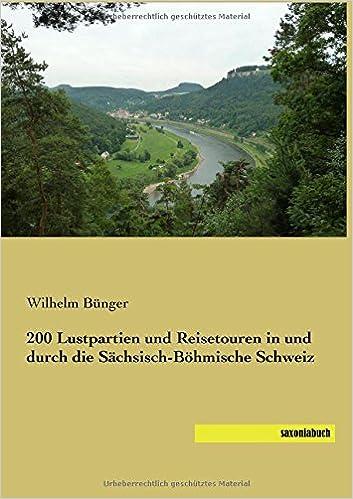 200 Lustpartien und Reisetouren in und durch die Saechsisch-Boehmische Schweiz