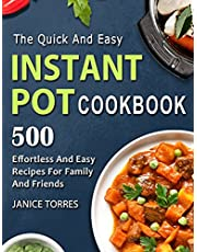 The Quick And Easy Instant Pot Cookbook: 500 Effortless And Easy Recipes For Family And Friends