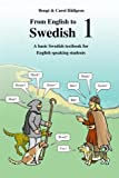 From English to Swedish 1: A basic Swedish textbook for English speaking students (Volume 1)