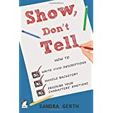 Show, Don't Tell: How to write vivid descriptions, handle backstory, and describe your characters' emotions (Writers' Guide S