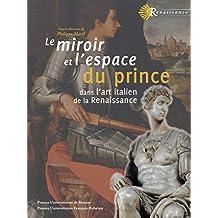 Le miroir et l'espace du prince dans l'art italien de la Renaissance (French Edition)