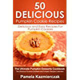 50 Delicious Pumpkin Cookie Recipes – Delicious and Easy Recipes For Pumpkin Cookies (The Ultimate Pumpkin Desserts Cookbook -  The Delicious Pumpkin Desserts and Pumpkin Recipes Collection 6)