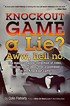 Knockout Game a Lie?: Awww, Hell No! by [Flaherty, Colin]
