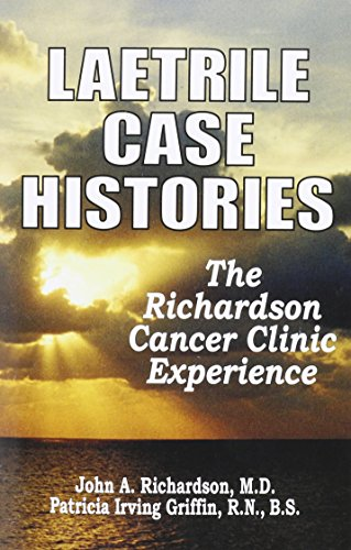Laetrile Case Histories; The Richardson Cancer Clinic Experience (Best Cancer Cure In The World)