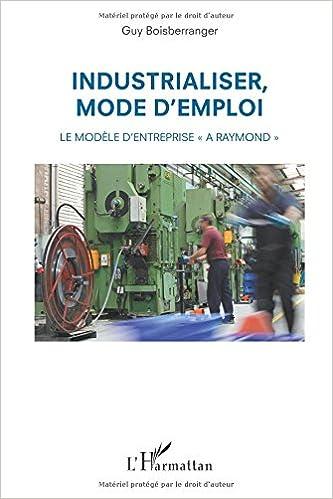 En ligne téléchargement gratuit Industrialiser mode d'emploi le modele d'entreprise a raymond epub, pdf