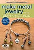 Kitchen Table Metalsmithing - Make Metal Jewelry with Heavy-gauge Wire