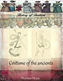 Costume of the ancients Vol 1 (History of Fashion Book 6)