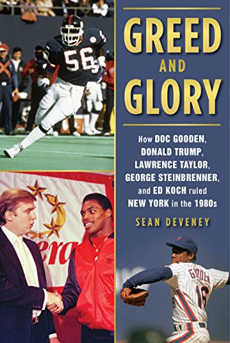 Greed and Glory: How Doc Gooden, Donald Trump, Lawrence Taylor, George Steinbrenner, and Ed Koch Ruled New York in the (1969 Jersey)
