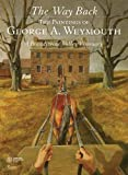 img - for The Way Back: The Paintings of George A. Weymouth - A Brandywine Valley Visionary book / textbook / text book