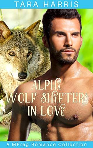 Alpha Wolf Shifters in Love: A MPreg Romance Collection by [Harris, Tara]