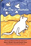 Our Day in Australia, Marcy Wirth, Students 21 2nd Grade, 193716201X