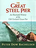 img - for The Great Steel Pier: An Illustrated History of the Old Orchard Ocean Pier book / textbook / text book