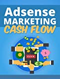 Adsense Marketing Cash Flow: How You Can Use Adsense To Create Cashflow In Your Business!