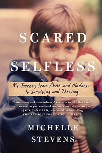 Scared Selfless: My Journey from Abuse and Madness to Surviving and - P And Of Symptoms Signs