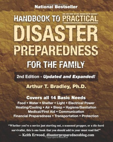By Arthur T. Bradley Handbook to Practical Disaster Preparedness for the Family, (2nd Edition)