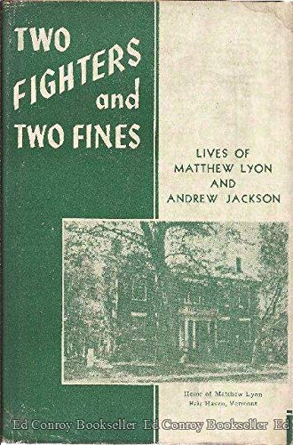 Two fighters and two fines;: Sketches of the lives of Matthew Lyon and Andrew Jackson,