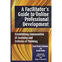 A Facilitator's Guide to Online Professional Development: Establishing Communities of Learning and Cultures of...