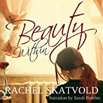 Beauty Within: Riley Family Legacy Novellas, Book 1 | Rachel Skatvold