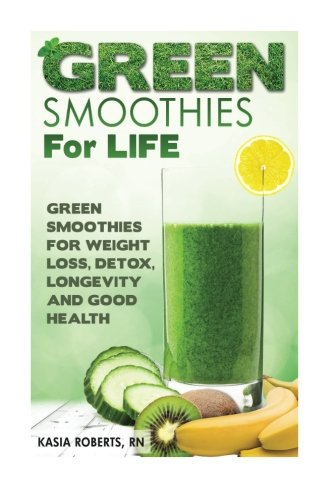 Green Smoothies For Life: Green Smoothies for Weight Loss, Detox, Longevity and Good Health