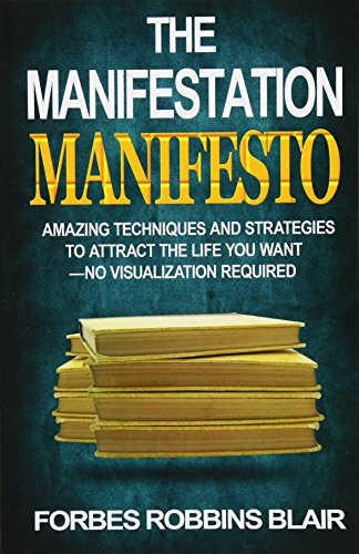 The Manifestation Manifesto: Amazing Techniques and Strategies to Attract the Life You Want - No Visualization Required [Forbes Robbins Blair] (Tapa Blanda)