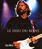 Eric Clapton - Le Dieu du Blues