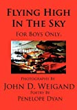 Flying High in the Sky---for Boys Only, Penelope Dyan, 1935118668