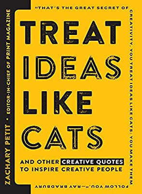 Treat Ideas Like Cats: And Other Creative Quotes for Creative People