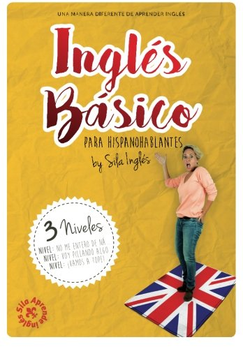 INGLES BASICO para hispanohablantes: La mejor guia de ingles (Spanish Edition) [Sila Ingles] (Tapa Blanda)