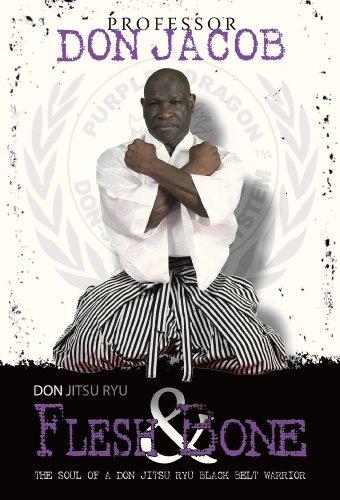Don Jitsu Ryu Flesh and Bone: The Soul of a Don Jitsu Ryu Black Belt Warrior (Black Belt System Procedure Book 1)