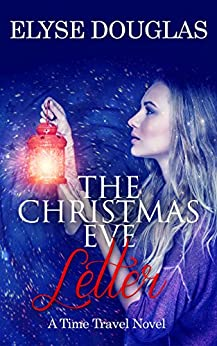 The Christmas Eve Letter: A Time Travel Novel by [Douglas, Elyse]