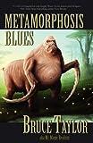 Metamorphosis Blues, Bruce Taylor, 1936383721