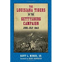 The Louisiana Tigers in the Gettysburg Campaign, June-July 1863 1st edition by Scott Mingus (2009) Hardcover