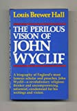 The Perilous Vision of John Wyclif, Louis B. Hall, 0830410066