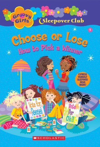 Groovy Girls Sleepover Club #5: Choose or Lose: How to Pick a Winner by Robin Epstein (March 01,2006)